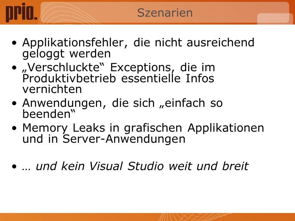 Szenarien Applikationsfehler, die nicht ausreichend geloggt werden Verschluckte Exceptions, die im Produktivbetrieb essentielle Infos vernichten Anwendungen, die sich einfach so beenden Memory Leaks in grafischen Applikationen und in Server-Anwendungen … und kein Visual Studio weit und breit
