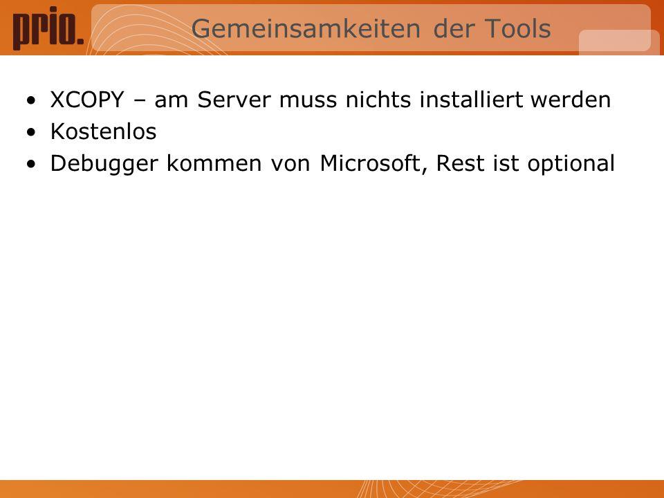 Gemeinsamkeiten der Tools XCOPY – am Server muss nichts installiert werden Kostenlos Debugger kommen von Microsoft, Rest ist optional