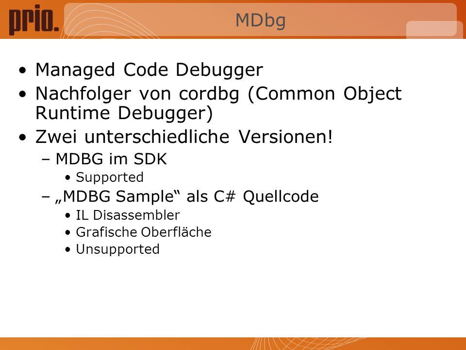 MDbg Kommandos ru -> Run (Starte Anwendung) at -> Attach (Laufenden Prozess debuggen) g -> Go (Äquivalent von F5 in Visual Studio) lo -> Load Module (z.B.