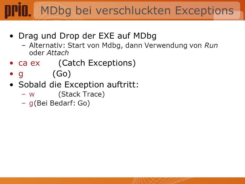 MDbg bei verschluckten Exceptions Drag und Drop der EXE auf MDbg –Alternativ: Start von Mdbg, dann Verwendung von Run oder Attach ca ex (Catch Exceptions) g (Go) Sobald die Exception auftritt: –w (Stack Trace) –g(Bei Bedarf: Go)