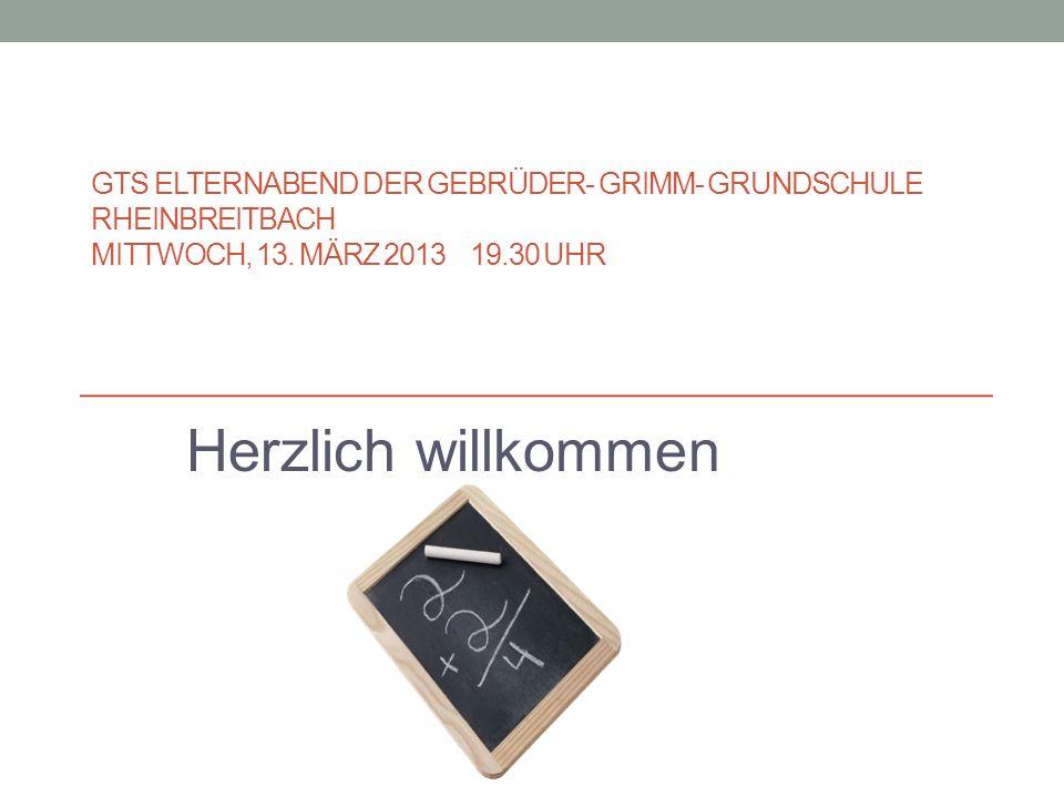 GTS ELTERNABEND DER GEBRÜDER- GRIMM- GRUNDSCHULE RHEINBREITBACH MITTWOCH, 13. MÄRZ 2013 19.30 UHR Herzlich willkommen