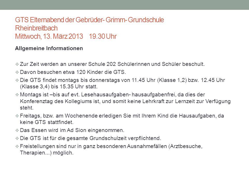 GTS Elternabend der Gebrüder- Grimm- Grundschule Rheinbreitbach Mittwoch, 13. März 2013 19.30 Uhr Allgemeine Informationen Zur Zeit werden an unserer