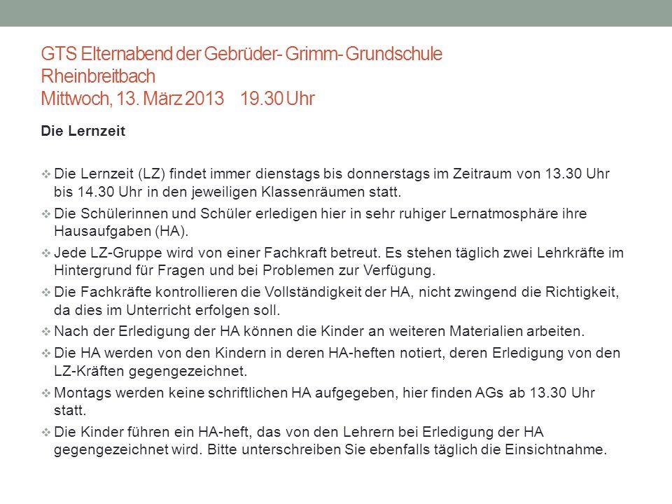 GTS Elternabend der Gebrüder- Grimm- Grundschule Rheinbreitbach Mittwoch, 13. März 2013 19.30 Uhr Die Lernzeit Die Lernzeit (LZ) findet immer dienstag