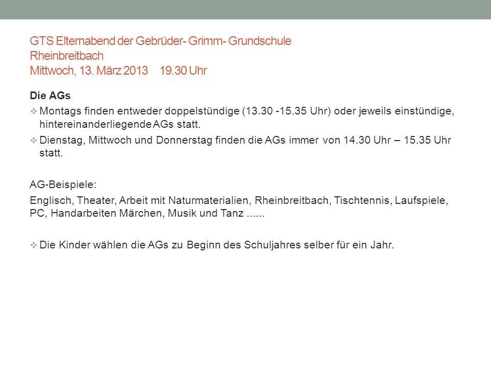 GTS Elternabend der Gebrüder- Grimm- Grundschule Rheinbreitbach Mittwoch, 13. März 2013 19.30 Uhr Die AGs Montags finden entweder doppelstündige (13.3
