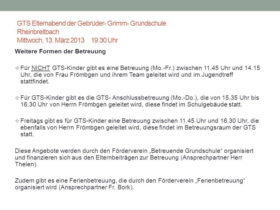 GTS Elternabend der Gebrüder- Grimm- Grundschule Rheinbreitbach Mittwoch, 13. März 2013 19.30 Uhr Weitere Formen der Betreuung Für NICHT GTS-Kinder gi