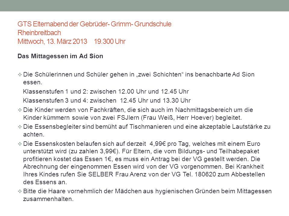GTS Elternabend der Gebrüder- Grimm- Grundschule Rheinbreitbach Mittwoch, 13. März 2013 19.300 Uhr Das Mittagessen im Ad Sion Die Schülerinnen und Sch