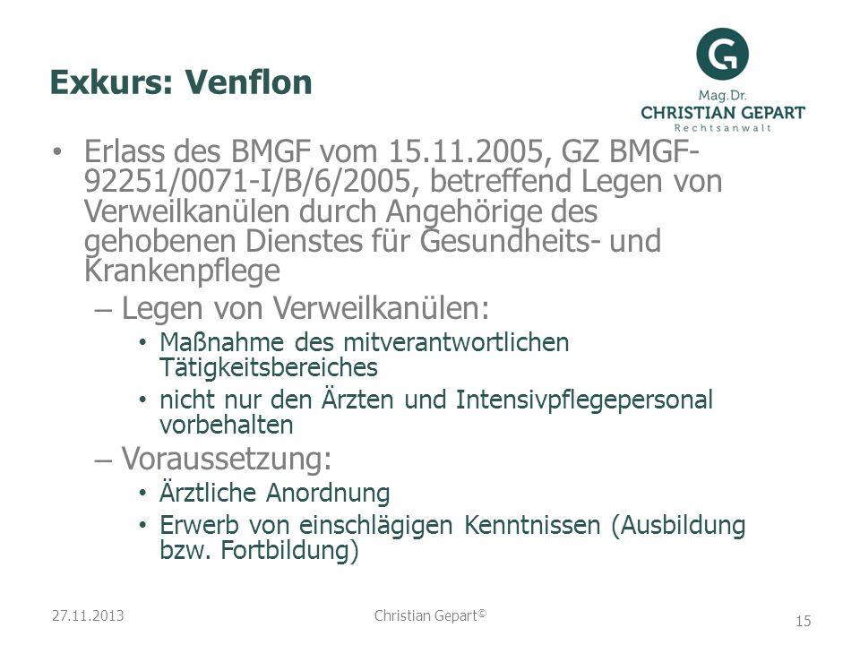 27.11.2013 Exkurs: Venflon Erlass des BMGF vom 15.11.2005, GZ BMGF- 92251/0071-I/B/6/2005, betreffend Legen von Verweilkanülen durch Angehörige des ge