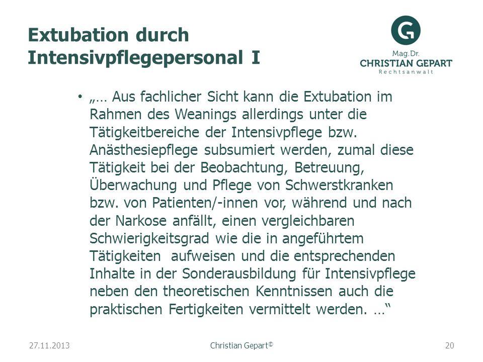 27.11.2013 Extubation durch Intensivpflegepersonal I … Aus fachlicher Sicht kann die Extubation im Rahmen des Weanings allerdings unter die Tätigkeitb