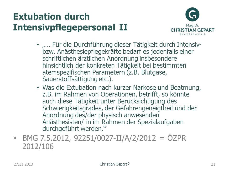 27.11.2013 Extubation durch Intensivpflegepersonal II … Für die Durchführung dieser Tätigkeit durch Intensiv- bzw. Anästhesiepflegekräfte bedarf es je
