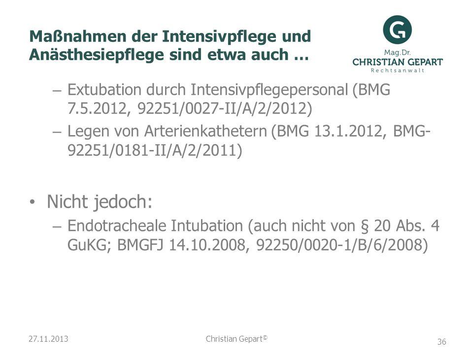 27.11.2013 Maßnahmen der Intensivpflege und Anästhesiepflege sind etwa auch … – Extubation durch Intensivpflegepersonal (BMG 7.5.2012, 92251/0027-II/A