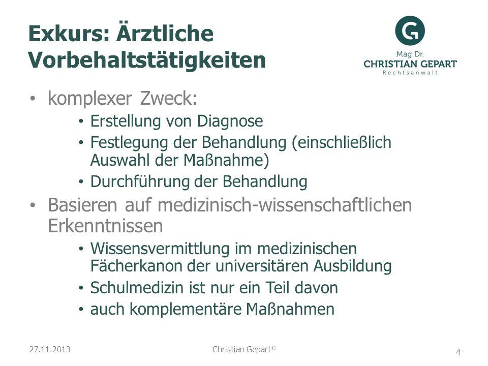 27.11.2013 Exkurs: Ärztliche Vorbehaltstätigkeiten komplexer Zweck: Erstellung von Diagnose Festlegung der Behandlung (einschließlich Auswahl der Maßn