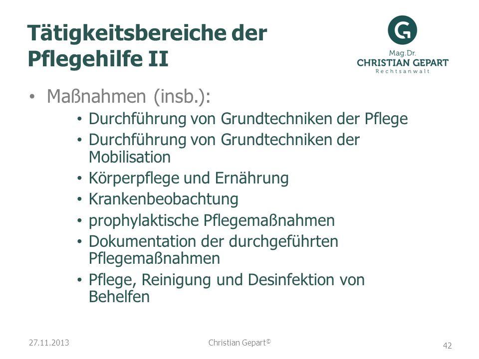 27.11.2013 Tätigkeitsbereiche der Pflegehilfe II Maßnahmen (insb.): Durchführung von Grundtechniken der Pflege Durchführung von Grundtechniken der Mob