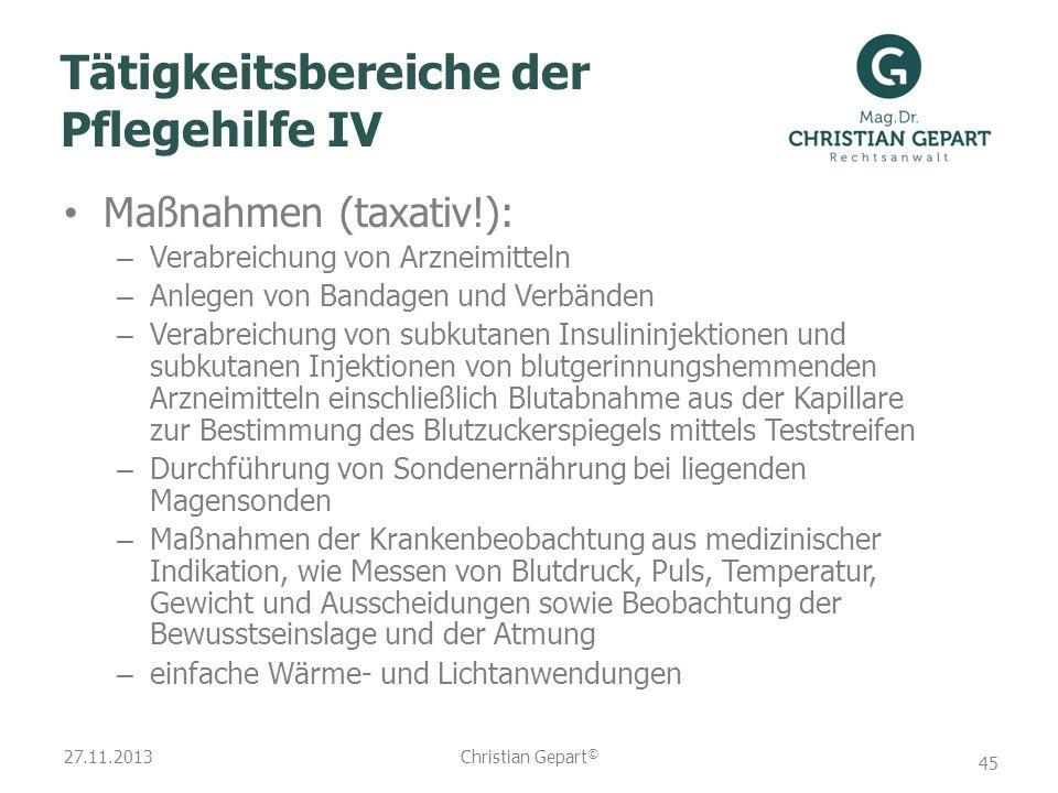 27.11.2013 Tätigkeitsbereiche der Pflegehilfe IV Maßnahmen (taxativ!): – Verabreichung von Arzneimitteln – Anlegen von Bandagen und Verbänden – Verabr