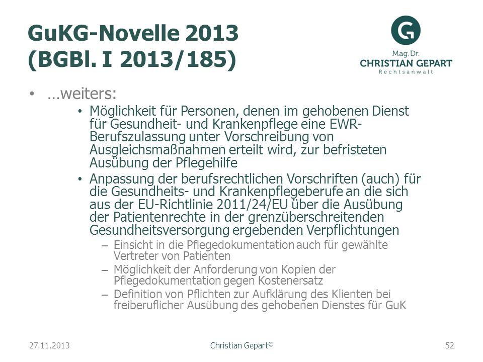 27.11.2013 GuKG-Novelle 2013 (BGBl. I 2013/185) …weiters: Möglichkeit für Personen, denen im gehobenen Dienst für Gesundheit- und Krankenpflege eine E