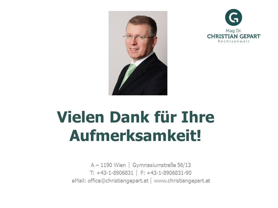 Vielen Dank für Ihre Aufmerksamkeit! A – 1190 Wien Gymnasiumstraße 56/13 T: +43-1-8906831 F: +43-1-8906831-90 eMail: office@christiangepart.at www.chr