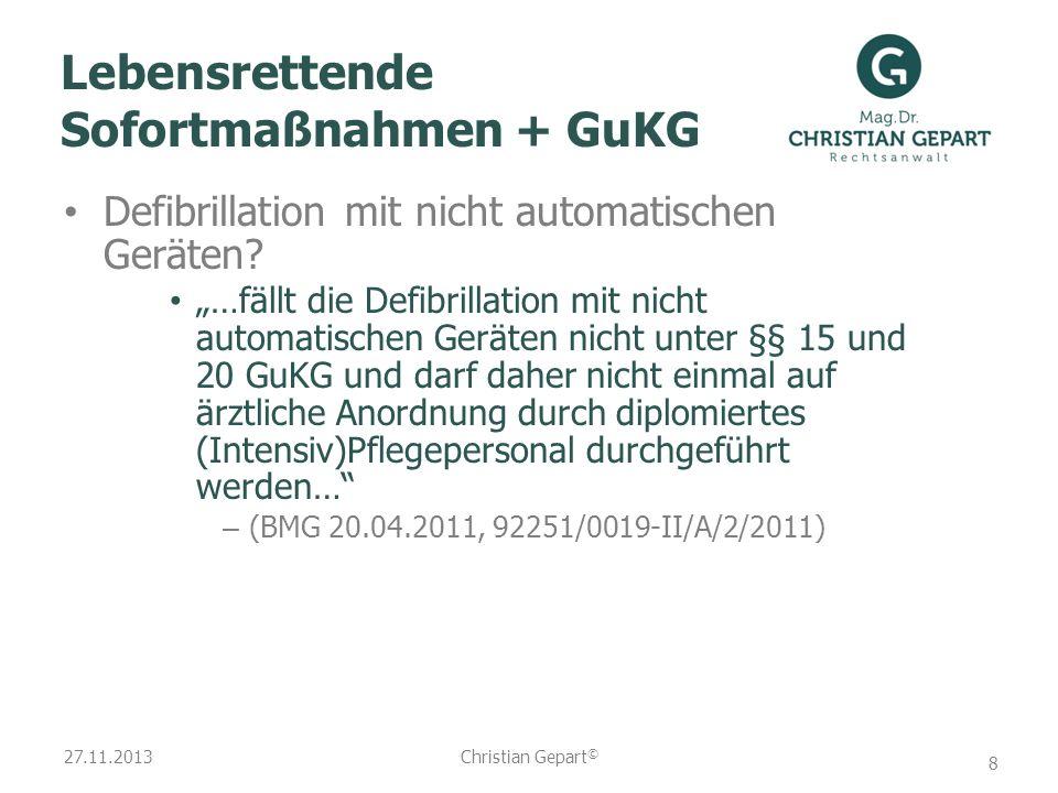 27.11.2013 Lebensrettende Sofortmaßnahmen + GuKG Defibrillation mit nicht automatischen Geräten? …fällt die Defibrillation mit nicht automatischen Ger
