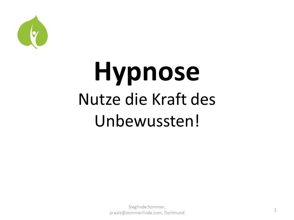 Hypnose Nutze die Kraft des Unbewussten! 1 Sieglinde Sommer, praxis@sommerlinde.com, Dortmund