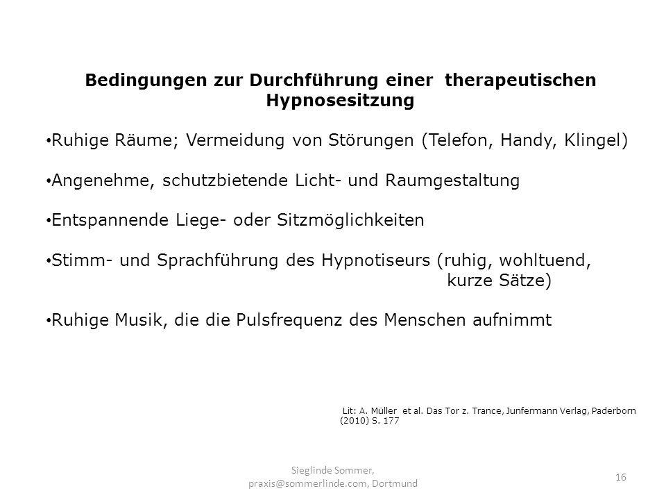 Sieglinde Sommer, praxis@sommerlinde.com, Dortmund 16 Bedingungen zur Durchführung einer therapeutischen Hypnosesitzung Ruhige Räume; Vermeidung von S
