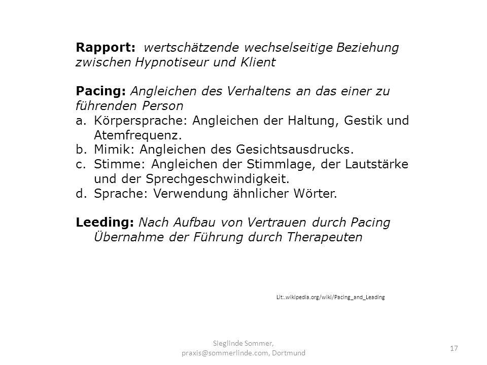Sieglinde Sommer, praxis@sommerlinde.com, Dortmund 17 Rapport: wertschätzende wechselseitige Beziehung zwischen Hypnotiseur und Klient Pacing: Angleic