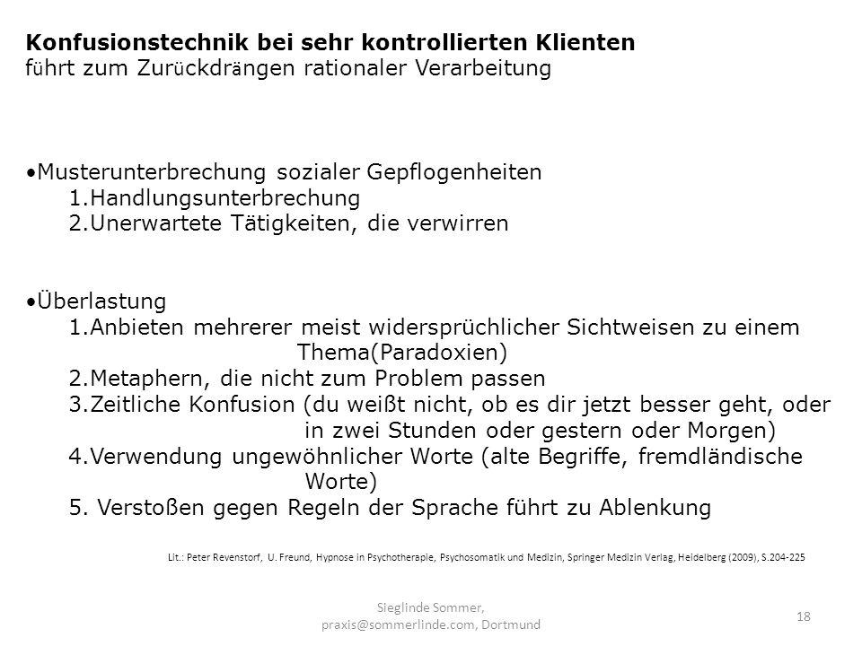 Sieglinde Sommer, praxis@sommerlinde.com, Dortmund 18 Konfusionstechnik bei sehr kontrollierten Klienten f ü hrt zum Zur ü ckdr ä ngen rationaler Vera