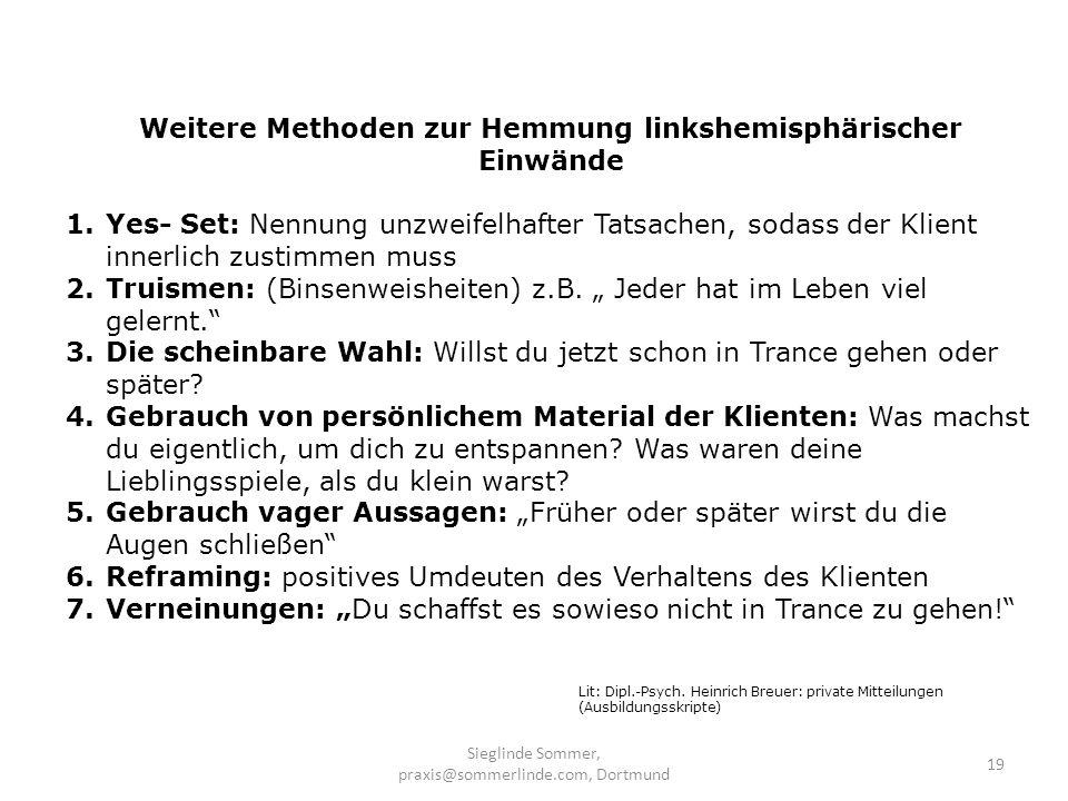 Sieglinde Sommer, praxis@sommerlinde.com, Dortmund 19 Weitere Methoden zur Hemmung linkshemisphärischer Einwände 1.Yes- Set: Nennung unzweifelhafter T