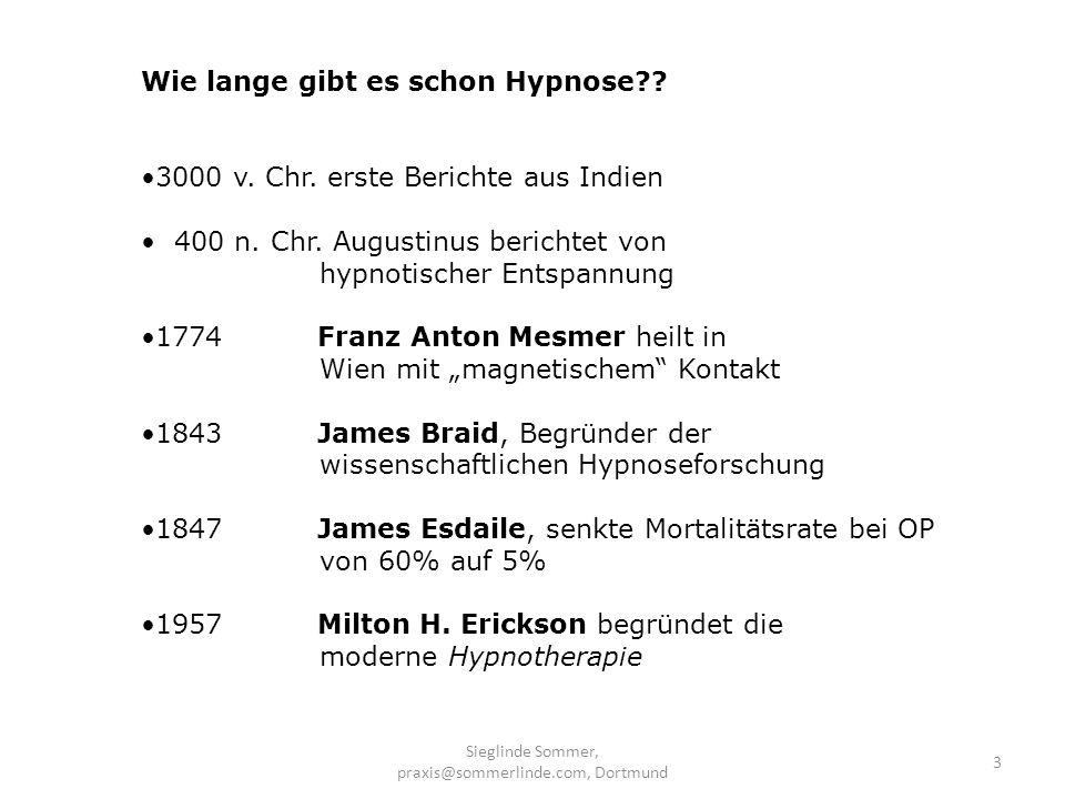 Sieglinde Sommer, praxis@sommerlinde.com, Dortmund 3 Wie lange gibt es schon Hypnose?? 3000 v. Chr. erste Berichte aus Indien 400 n. Chr. Augustinus b
