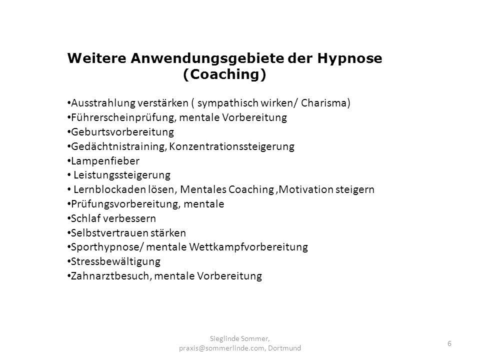 Sieglinde Sommer, praxis@sommerlinde.com, Dortmund 6 Weitere Anwendungsgebiete der Hypnose (Coaching) Ausstrahlung verstärken ( sympathisch wirken/ Ch