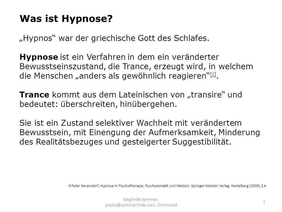 Sieglinde Sommer, praxis@sommerlinde.com, Dortmund 7 Was ist Hypnose? Hypnos war der griechische Gott des Schlafes. Hypnose ist ein Verfahren in dem e