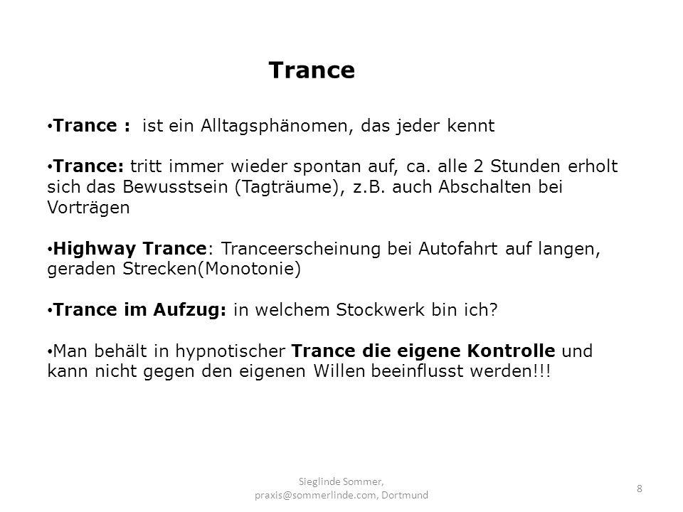 Sieglinde Sommer, praxis@sommerlinde.com, Dortmund 8 Trance : ist ein Alltagsphänomen, das jeder kennt Trance: tritt immer wieder spontan auf, ca. all