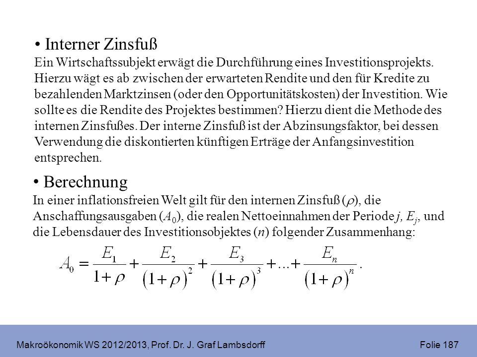 Makroökonomik WS 2012/2013, Prof. Dr. J. Graf Lambsdorff Folie 187 Interner Zinsfuß Ein Wirtschaftssubjekt erwägt die Durchführung eines Investitionsp