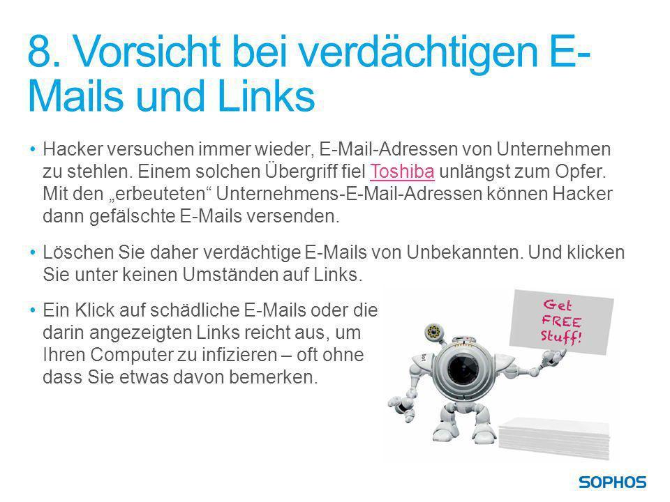 8. Vorsicht bei verdächtigen E- Mails und Links Hacker versuchen immer wieder, E-Mail-Adressen von Unternehmen zu stehlen. Einem solchen Übergriff fie