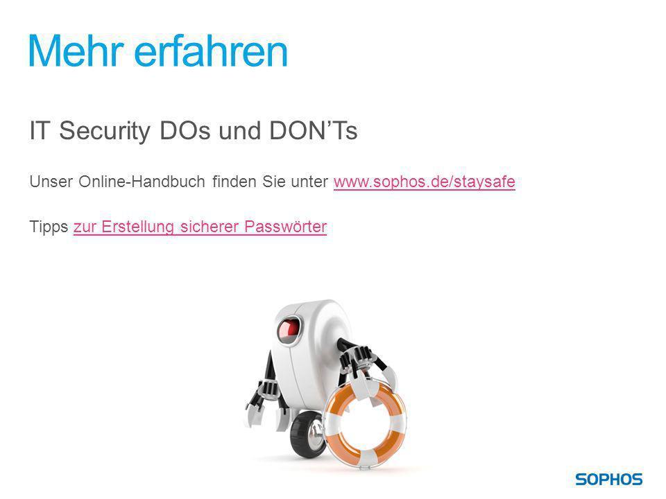 Mehr erfahren IT Security DOs und DONTs Unser Online-Handbuch finden Sie unter www.sophos.de/staysafewww.sophos.de/staysafe Tipps zur Erstellung siche
