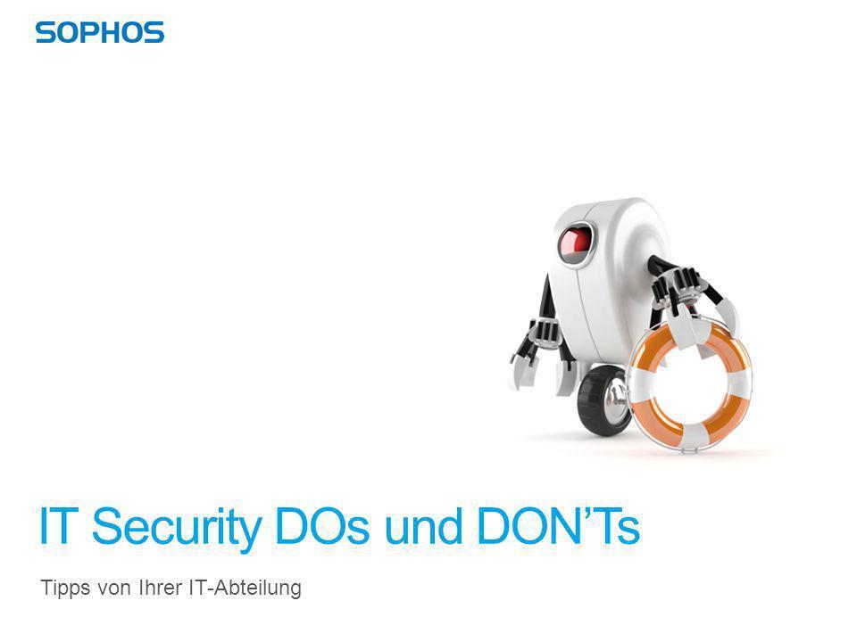Mehr erfahren IT Security DOs und DONTs Unser Online-Handbuch finden Sie unter www.sophos.de/staysafewww.sophos.de/staysafe Tipps zur Erstellung sicherer Passwörterzur Erstellung sicherer Passwörter