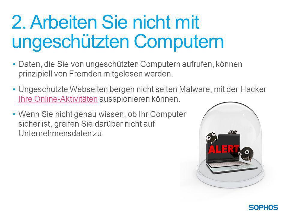 2. Arbeiten Sie nicht mit ungeschützten Computern Daten, die Sie von ungeschützten Computern aufrufen, können prinzipiell von Fremden mitgelesen werde