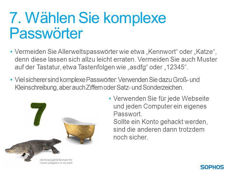 7. Wählen Sie komplexe Passwörter Vermeiden Sie Allerweltspasswörter wie etwa Kennwort oder Katze, denn diese lassen sich allzu leicht erraten. Vermei