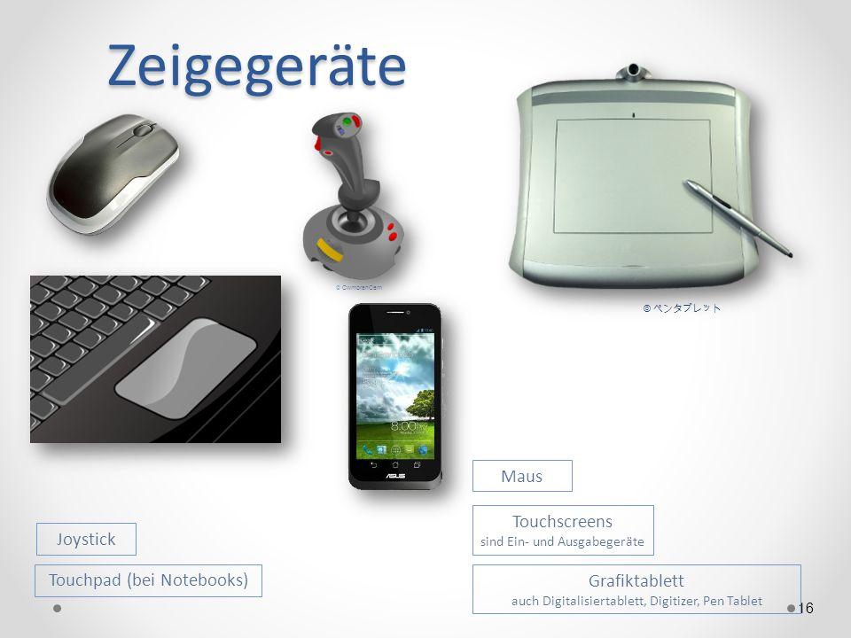 Zeigegeräte 16 Maus Grafiktablett auch Digitalisiertablett, Digitizer, Pen Tablet Touchpad (bei Notebooks) © Touchscreens sind Ein- und Ausgabegeräte