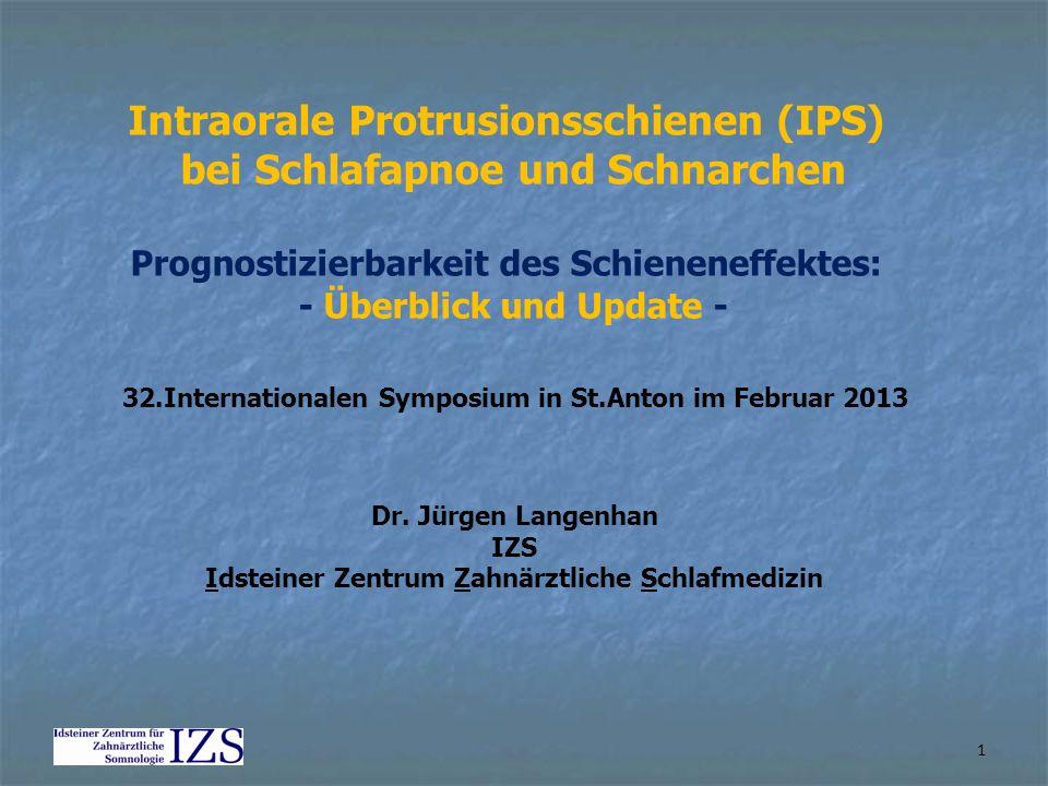 1 Intraorale Protrusionsschienen (IPS) bei Schlafapnoe und Schnarchen Prognostizierbarkeit des Schieneneffektes: - Überblick und Update - 32.Internati