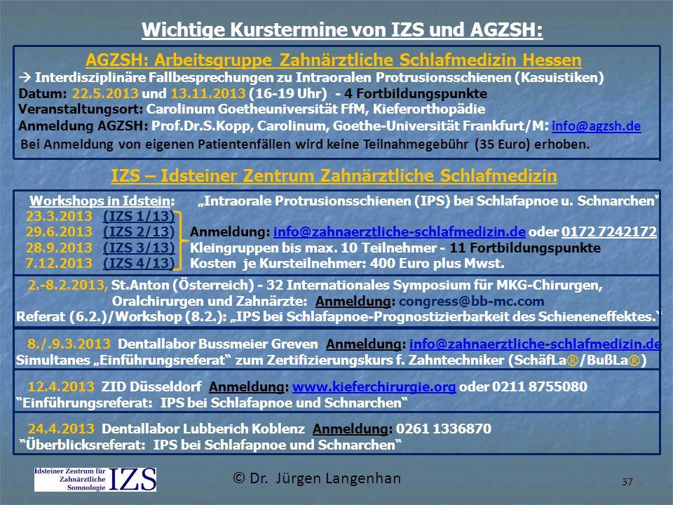 © Dr. Jürgen Langenhan 37 AGZSH: Arbeitsgruppe Zahnärztliche Schlafmedizin Hessen Interdisziplinäre Fallbesprechungen zu Intraoralen Protrusionsschien