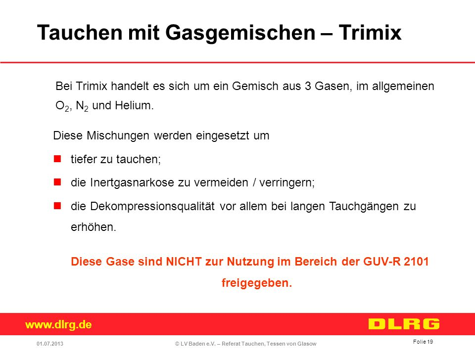 www.dlrg.de © LV Baden e.V. – Referat Tauchen, Tessen von Glasow Bei Trimix handelt es sich um ein Gemisch aus 3 Gasen, im allgemeinen O 2, N 2 und He