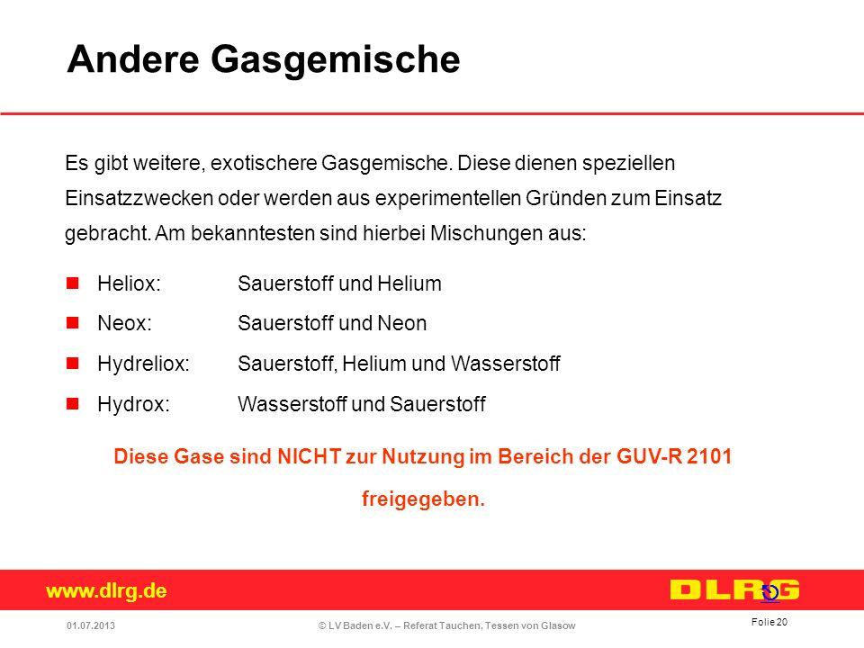www.dlrg.de © LV Baden e.V. – Referat Tauchen, Tessen von Glasow Es gibt weitere, exotischere Gasgemische. Diese dienen speziellen Einsatzzwecken oder