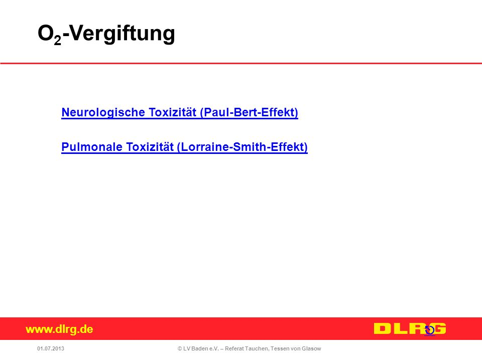 www.dlrg.de © LV Baden e.V. – Referat Tauchen, Tessen von Glasow Neurologische Toxizität (Paul-Bert-Effekt) Pulmonale Toxizität (Lorraine-Smith-Effekt