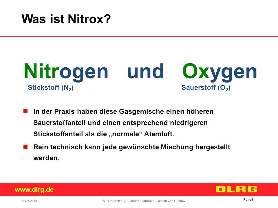 www.dlrg.de © LV Baden e.V. – Referat Tauchen, Tessen von Glasow Folie 3 01.07.2013 Was ist Nitrox? Folie 3 In der Praxis haben diese Gasgemische eine