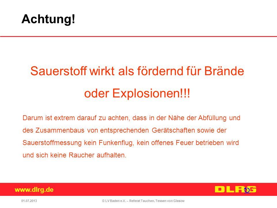 www.dlrg.de © LV Baden e.V. – Referat Tauchen, Tessen von Glasow Sauerstoff wirkt als fördernd für Brände oder Explosionen!!! Darum ist extrem darauf