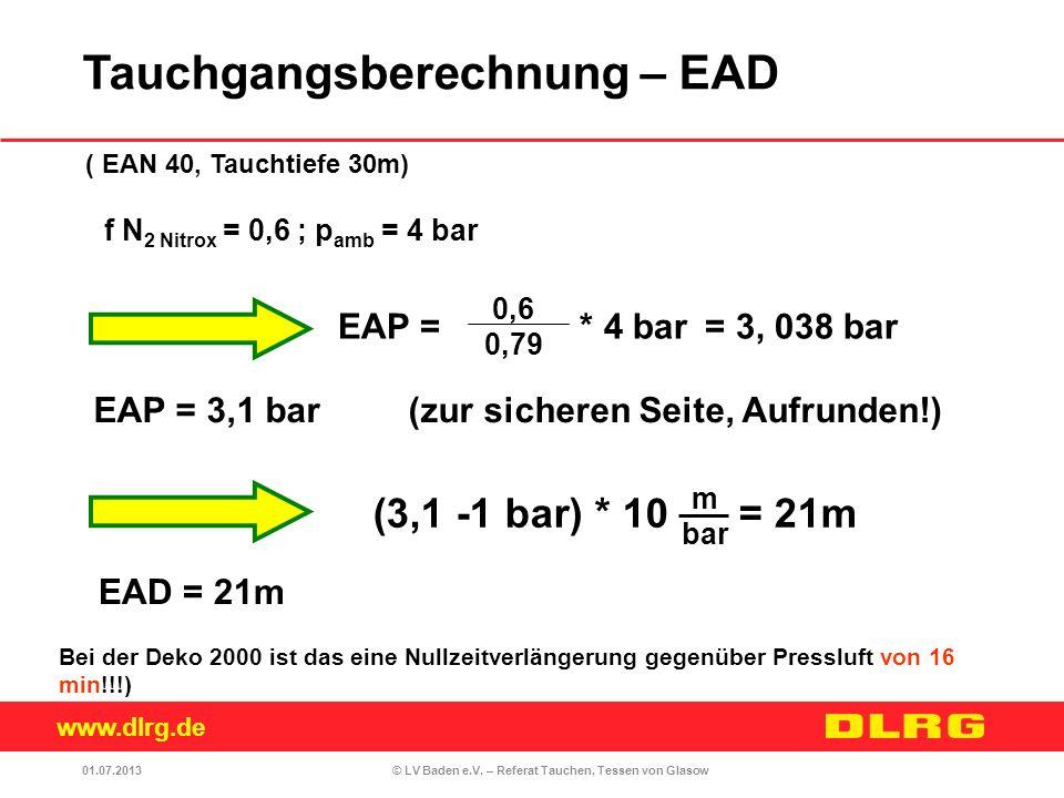 www.dlrg.de © LV Baden e.V. – Referat Tauchen, Tessen von Glasow EAP = * 4 bar = 3, 038 bar f N 2 Nitrox = 0,6 ; p amb = 4 bar EAD = 21m (3,1 -1 bar)