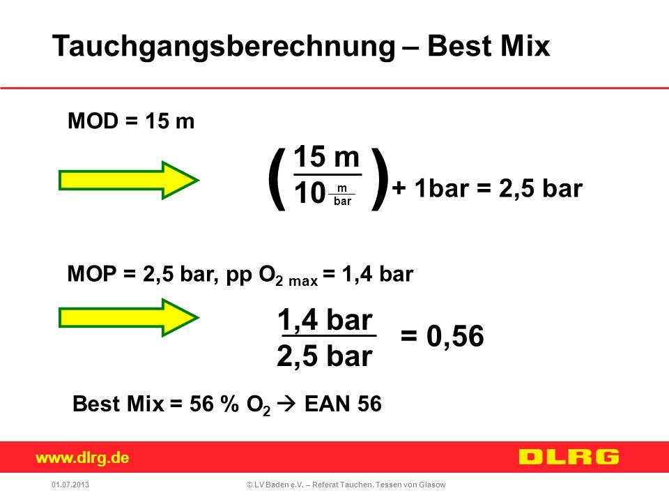 www.dlrg.de © LV Baden e.V. – Referat Tauchen, Tessen von Glasow ( ) + 1bar = 2,5 bar 15 m 10 MOP = 2,5 bar, pp O 2 max = 1,4 bar MOD = 15 m m bar 1,4