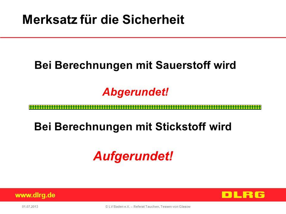 www.dlrg.de © LV Baden e.V. – Referat Tauchen, Tessen von Glasow Bei Berechnungen mit Sauerstoff wird Abgerundet! Bei Berechnungen mit Stickstoff wird
