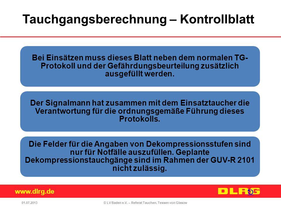 www.dlrg.de © LV Baden e.V. – Referat Tauchen, Tessen von Glasow Bei Einsätzen muss dieses Blatt neben dem normalen TG- Protokoll und der Gefährdungsb