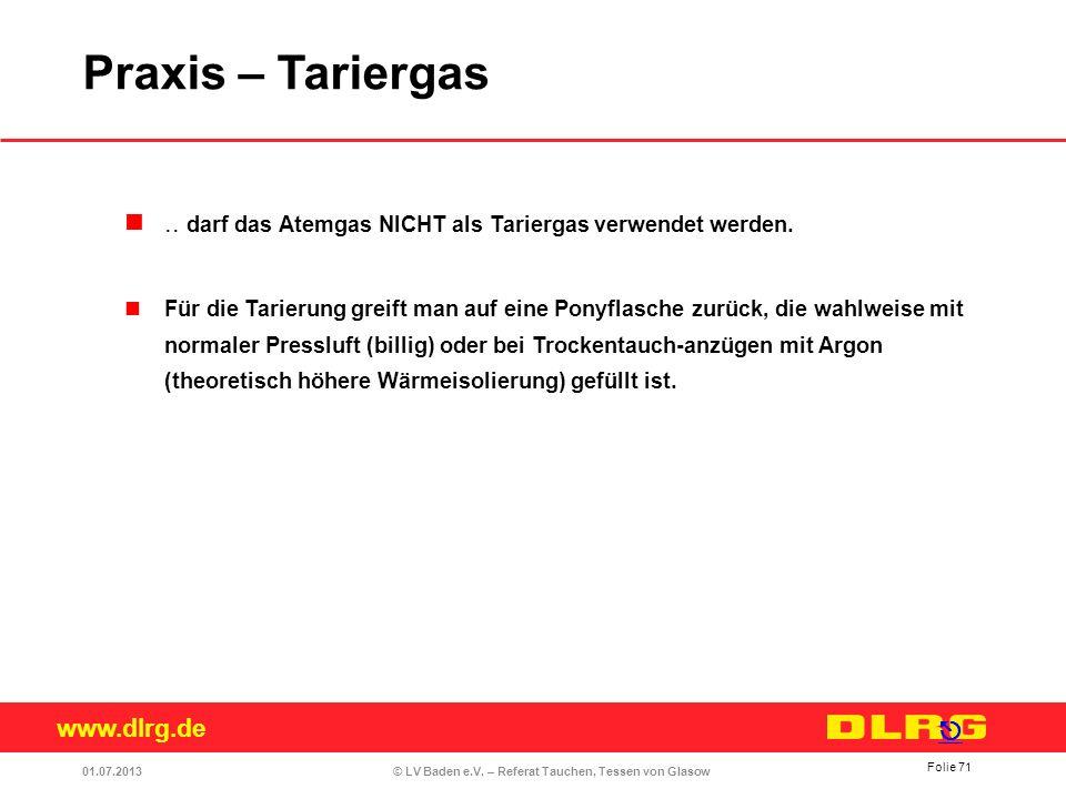 www.dlrg.de © LV Baden e.V. – Referat Tauchen, Tessen von Glasow.. darf das Atemgas NICHT als Tariergas verwendet werden. Für die Tarierung greift man