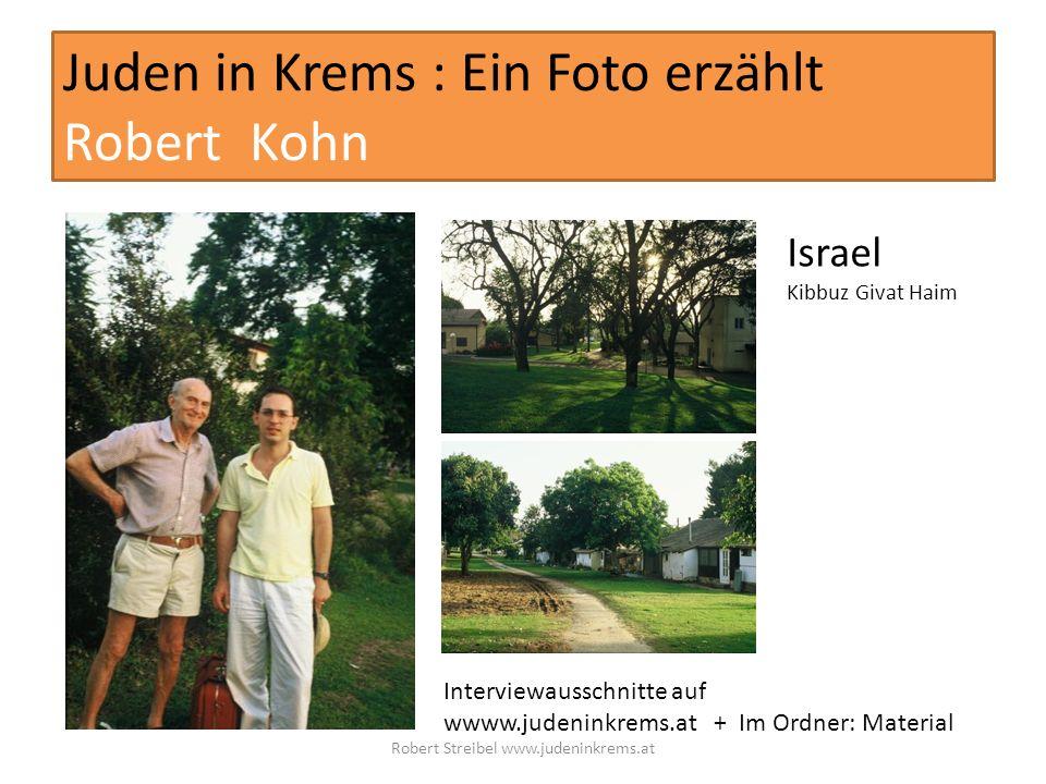 Juden in Krems : Ein Foto erzählt Robert Kohn Israel Kibbuz Givat Haim Interviewausschnitte auf wwww.judeninkrems.at + Im Ordner: Material Robert Streibel www.judeninkrems.at