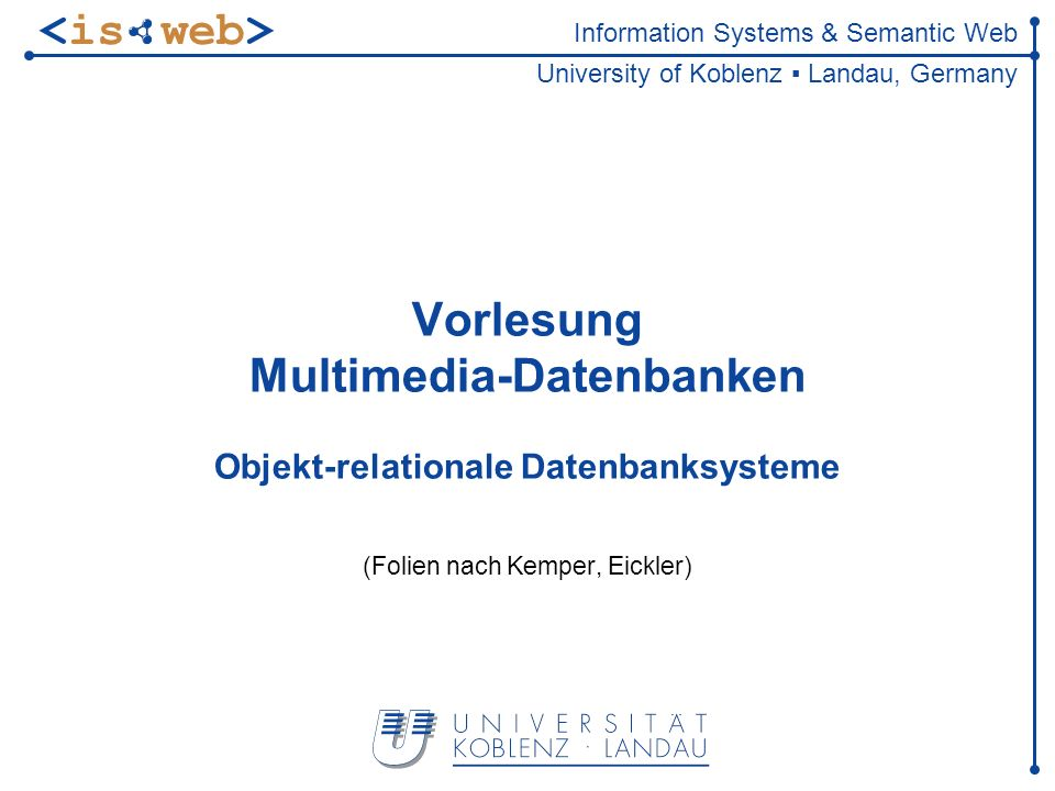 ISWeb - Information Systems & Semantic Web Steffen Staab staab@uni-koblenz.de22 Anlegen der Relationen / Tabellen CREATE TABLE ProfessorenTab OF ProfessorenTyp ( PersNr PRIMARY KEY) ; CREATE TABLE AssistentenTab of AssistentenTyp; INSERT INTO ProfessorenTab VALUES (2125, Sokrates , C4 , 226); INSERT INTO ProfessorenTab VALUES (2126, Russel , C4 , 232); INSERT INTO ProfessorenTab VALUES (2127, Kopernikus , C3 , 310); INSERT INTO ProfessorenTab VALUES (2133, Popper , C3 , 52); INSERT INTO ProfessorenTab VALUES (2134, Augustinus , C3 , 309); INSERT INTO ProfessorenTab VALUES (2136, Curie , C4 , 36); INSERT INTO ProfessorenTab VALUES (2137, Kant , C4 , 7);